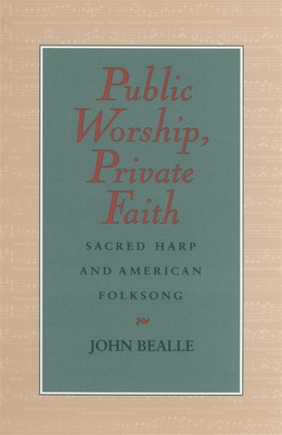 Image for Public Worship, Private Faith : Sacred Harp and American Folksong