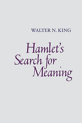 Hamlet's Search for Meaning, Walter N. King (Author)
