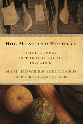Image for Hog Meat and Hoecake: Food Supply in the Old South, 1840-1860 (Southern Foodways Alliance Studies in Culture, People, and Place Ser.)