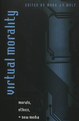 Image for Virtual Morality: Morals, Ethics, and New Media (Digital Formations)