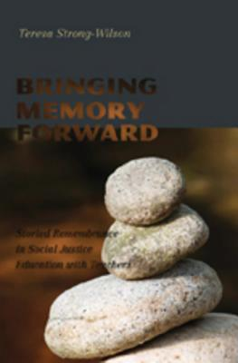 Image for Bringing Memory Forward : Storied Remembrance in Social Justice Education With Teachers