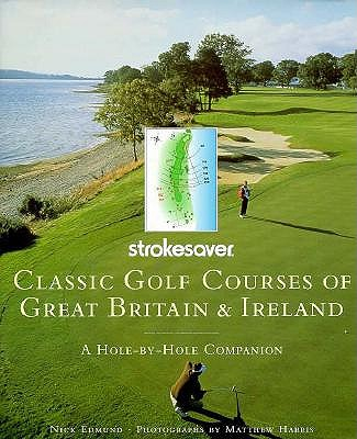 Image for Classic Golf Courses of Great Britain and Ireland: A Hole-By-Hole Companion (Strokesaver)