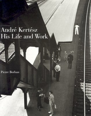 Andre Kertesz: His Life and Work, Borhan, Pierre