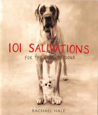 101 Salivations: For the Love of Dogs, RACHAEL HALE