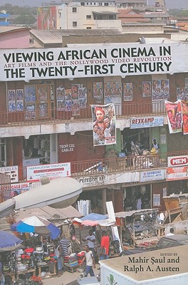 Image for Viewing African Cinema in the Twenty-First Century: Art Films and the Nollywood Video Revolution