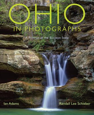 Ohio in Photographs: A Portrait of the Buckeye State, Adams, Ian; Schieber, Randall Lee