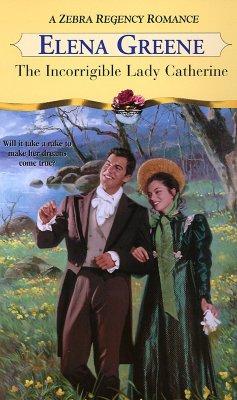 The Incorrigible Lady Catherine (Zebra Regency Romance), ELENA GREENE