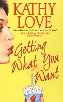 Getting What You Want (Stepp Sisters, Book 1), KATHY LOVE