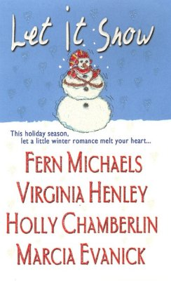 Let It Snow, FERN MICHAELS, VIRGINIA HENLEY, HOLLY CHAMBERLIN, MARCIA EVANICK