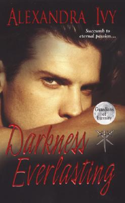 Darkness Everlasting (Guardians of Eternity, Book 3), ALEXANDRA IVY
