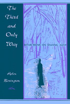 The Third and Only Way: Reflections on Staying Alive, Bevington, Helen
