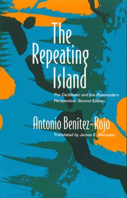 The Repeating Island: The Caribbean and the Postmodern Perspective (Post-Contemporary Interventions), Benitez-Rojo, Antonio