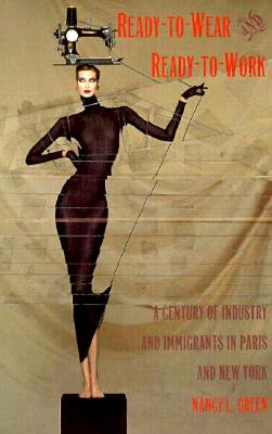 Image for Ready-to-Wear and Ready-to-Work: A Century of Industry and Immigrants in Paris a
