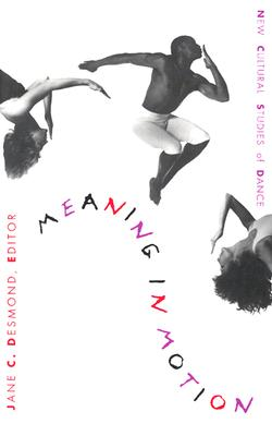 Image for Meaning in Motion: New Cultural Studies of Dance (Post-Contemporary Interventions)