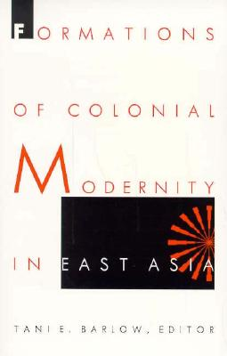 Image for Formations of Colonial Modernity in East Asia (a positions book)