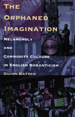 Image for The Orphaned Imagination: Melancholy and Commodity Culture in English Romanticism