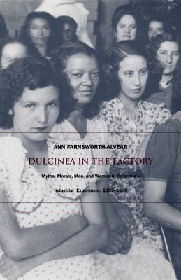 Image for Dulcinea in the Factory: Myths, Morals, Men, and Women in Colombia's Industrial Experiment, 1905–1960 (Comparative and International Working-Class History)