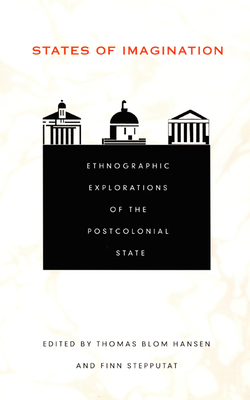 Image for States of Imagination: Ethnographic Explorations of the Postcolonial State (Politics, History, and Culture)
