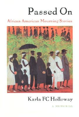 Passed on: African American Mourning Stories: A Memorial, Holloway, Karla FC