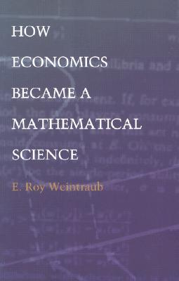 Image for How Economics Became a Mathematical Science (Science and Cultural Theory)