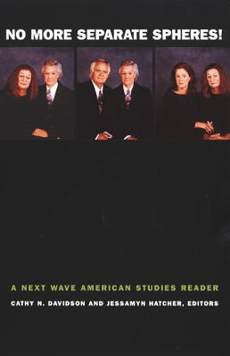 Image for No More Separate Spheres!: A Next Wave American Studies Reader (Next Wave: New Directions in Women's Studies)