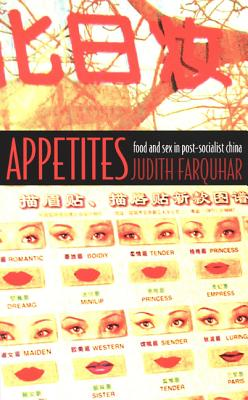 Appetites: Food and Sex in Post-Socialist China (Body, Commodity, Text), Farquhar, Judith
