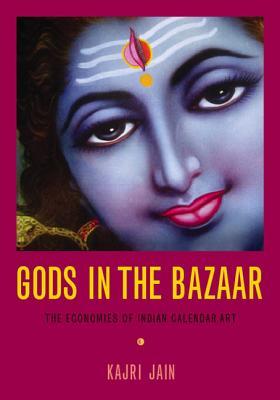 Image for GODS IN THE BAZAAR  The Economies of Indian Calendar Art