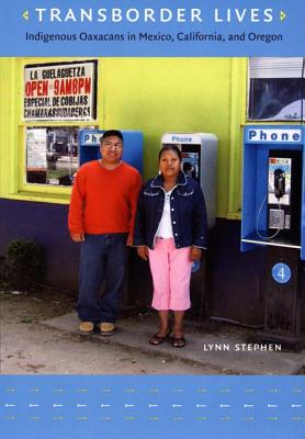 Image for Transborder Lives: Indigenous Oaxacans in Mexico, California, and Oregon
