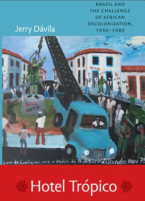 Image for Hotel Trópico: Brazil and the Challenge of African Decolonization, 1950?1980