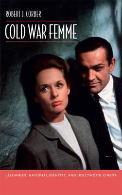 Image for Cold War Femme: Lesbianism, National Identity, and Hollywood Cinema