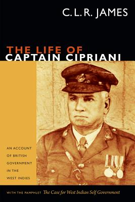 Image for The Life of Captain Cipriani: An Account of British Government in the West Indies, with the pamphlet The Case for West-Indian Self Government (The C. L. R. James Archives)