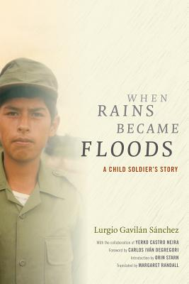 When Rains Became Floods: A Child Soldier's Story (Latin America in Translation), Gavil�n S�nchez, Lurgio