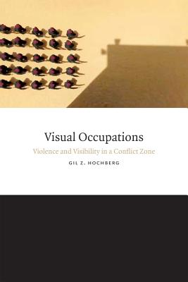 Image for Visual Occupations: Violence and Visibility in a Conflict Zone (Perverse Modernities: A Series Edited by Jack Halberstam and Lisa Lowe)