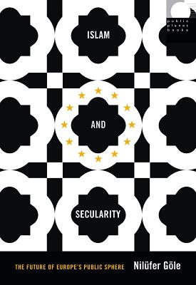 Image for Islam and Secularity: The Future of Europe's Public Sphere (Public Planet Books)
