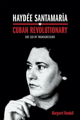 Image for Haydee Santamaria, Cuban Revolutionary: She Led by Transgression