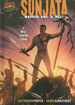 Sunjata: Warrior King of Mali (Graphic Myths & Legends), Justine Fontes, Ron Fontes