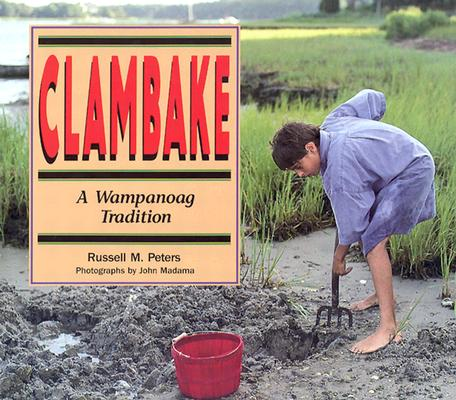 Clambake: A Wampanoag Tradition (We Are Still Here: Native Americans Today), Peters, Russell