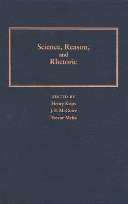 Science Reason Rhetoric (Pitt Konstanz Phil Hist Scienc), Krips, Henry And  J.E. McGuire And  Trevor Melia