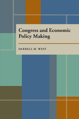 Image for Congress and Economic Policy Making (Pitt Series in Policy and Institutional Studies)