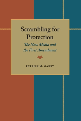 Image for Scrambling for Protection: The New Media and the First Amendment (Pitt Series in Policy and Institutional Studies)