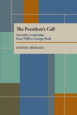 Image for The President's Call: Executive Leadership from FDR to George Bush (Pitt Series in Policy and Institutional Studies)