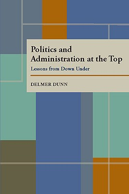 Image for Politics and Administration at the Top: Lessons from Down Under (Pitt Series in Policy and Institutional Studies)