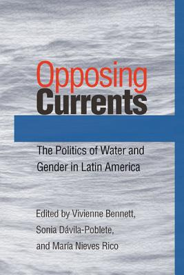 Image for Opposing Currents: The Politics of Water and Gender in Latin America (Pitt Latin American Series)