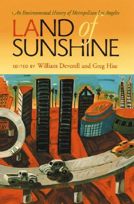 Image for Land of Sunshine: An Environmental History of Metropolitan Los Angeles (Pittsburgh Hist Urban Environ)