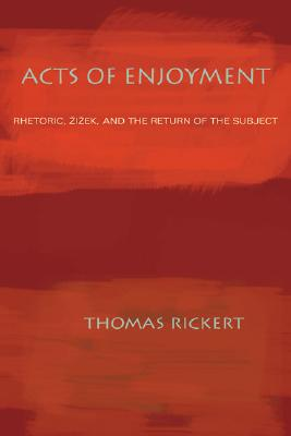 Image for Acts of Enjoyment: Rhetoric, Zizek, and the Return of the Subject (Composition,