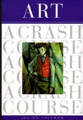 Art: A Crash Course (Crash Course (Watson-Guptill)) (Crash Course (Watson-Guptill)), Freeman, Julian