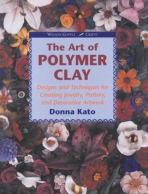 Image for The Art of Polymer Clay: Designs and Techniques for Making Jewelry, Pottery, and Decorative Artwork