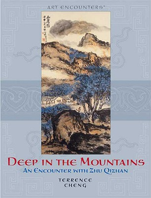 Image for Deep in the Mountains: An Encounter with Zhu Qizhan (Art Encounters)