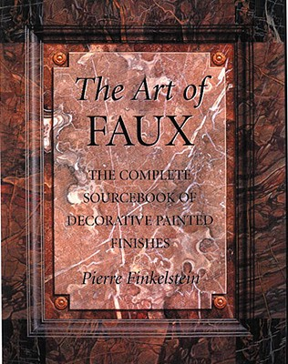 Image for The Art of Faux: The Complete Sourcebook of Decorative Painted Finishes (Crafts Highlights)