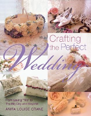 Image for Crafting the Perfect Wedding : From Saying 'Yes' to the Big Day and Beyond